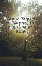 L'Alpha Suprême et l'Alpha, fille de la lune et du soleil by anihiareva