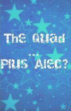 The Quad...Plus Alec? by shortietheweird