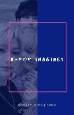 K-pop Imagines (Requests open) by stray_kids_jisung