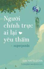 [ĐM] [EDIT] Người chính trực ai lại yêu thầm - Superpanda by Aster2910