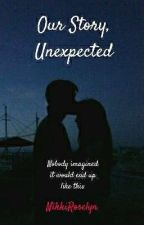 Our Story, Unexpected. by NikkiRoselyn97