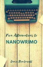 Five Alternatives to NaNoWriMo by CamieRembrandt