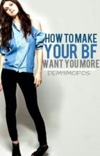 How To Make Your Bf Want You More by Dem9Mofos