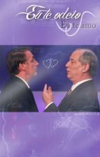 Eu te odeio, Eu te amo / Ciro e Bolsonaro. by LARRYREDTUB
