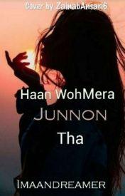 Haan Woh Mera Junoon Tha (Completed) - Episode 21 - Wattpad