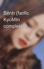 Bệnh (fanfic KyuMIn completed) by KimMinYoungloveSuju