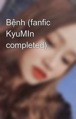 Bệnh (fanfic KyuMIn completed)