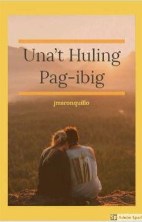 Una't Huling Pag-ibig (jmsronquillo) by jmsronquillo