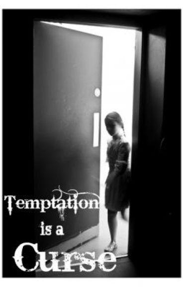 Temptation is a Curse