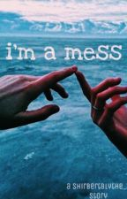 Im a mess. An AWAE story  by witchywriter_xx
