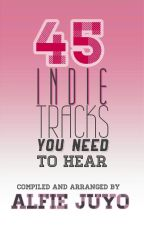 45 Indie Tracks You Need To Hear by AlfieJuyo