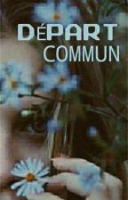 DÉPART COMMUN by LauraVlle