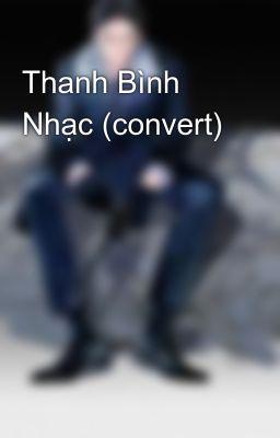 Đọc truyện Thanh Bình Nhạc (convert)