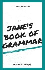 Jane's Book of Grammar (and other Things) by FireAlwaysReturns