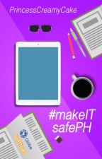 #makeITsafePH by PrincessCreamyCake