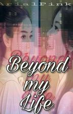 Beyond my Life by ArialPinky