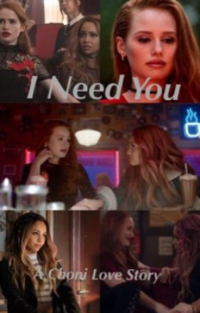 I Need You // A Choni Love Story by ihavemovedsorry