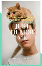 JUST HUMOUR ME by Buapim