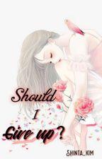 Should i Give up ?  by SHinta_Kim