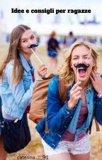 Idee e consigli per ragazze (#wattys2019) by KaterinaBalsamo