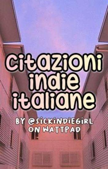 Citazioni Indie Italiane Heavydirtygirl Wattpad