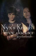 Nyxs' Knight - Percy Jackson by jaydeebooboo