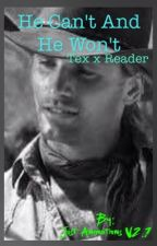 He Can't and He Won't (Tex Sawyer x Reader)  by rockdragonmaster