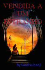 VENDIDA A UM ESTRANHO (Em Andamento) by SandraJoao2