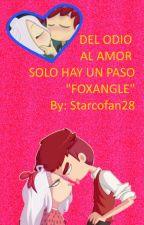 DEL ODIO AL AMOR SOLO HAY UN PASO (FOXANGLE) by sweetheart00028