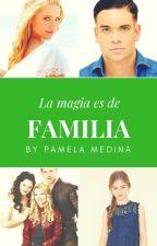 La magia es de Familia by Pamelanataliala25