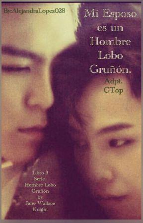 Mi Esposo es un Hombre Lobo Gruñón (adp.Gtop)Libro 3 SerieHombreLoboGruñón. by AlejandraLopez028