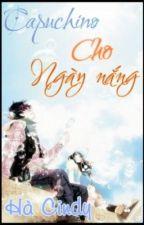 [Truyện ngắn] Capuchino cho ngày nắng (Full) by Cindy_TDB