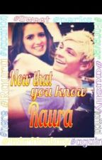 Now That You Know Raura (sequel to I finally know raura) by rosslauramoon