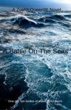 A Battle On The Seas by ZoeMcQueen96