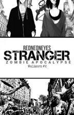 STRANGER: Zombie Apocalypse (Walkers#2) by redneoneyes