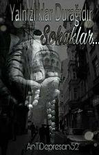 YANLIZLIK DURAĜIDIR SOKAKLAR ( TAMAMLANDİ )  by AnTiDepresan52