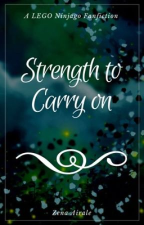 Strength to Carry On-A Ninjago Fanfiction by Zenairale1421