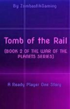Tomb of the Rail (Book 2 of the War of the Planets Series) by ZombastikGaming