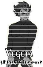 Vegeta,¿eres Virgen? •| Mini-Fic |• TERMINADA by iamVegetaSama
