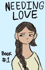 Needing Love: Book 1 (An original Series) by Talented_Tater
