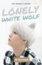 Lonely White Wolf | Min Yoongi x Reader by mociminji