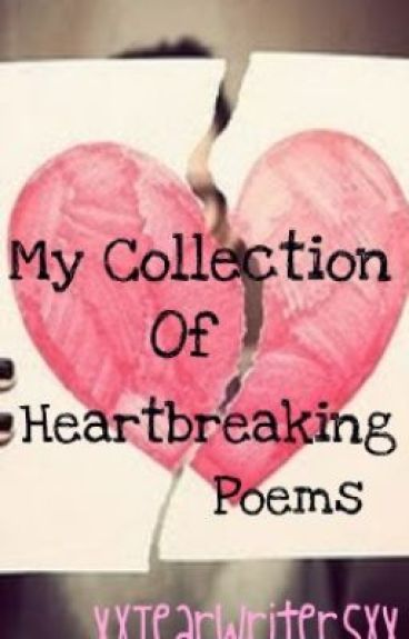 My Collection of Heartbreaking Poems