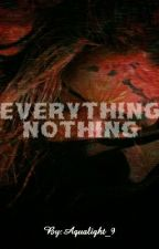 Everything, Nothing by Aqualight_9