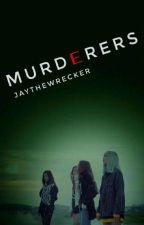 MURDERERS by JayTheWrecker