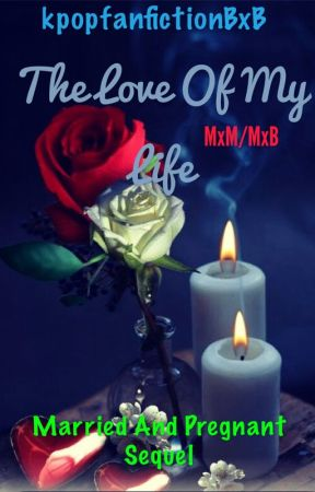 The Love Of My Life (MxM/MxB)  by kpopfanfictionBxB