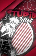 Stupid Idiot. (Katsuki Bakugou X Reader) by rad_dad_moment