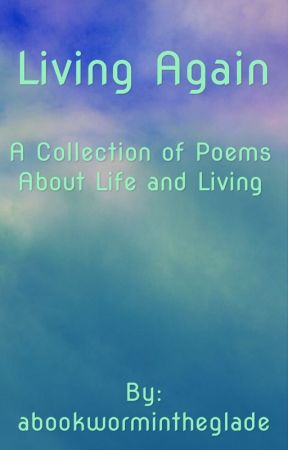 Living Again A Collection Of Poems About Life And Living In This