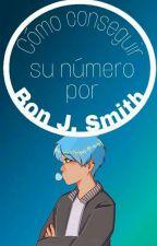 Cómo conseguir su número por Bon J. Smith by 5Mattie