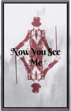 Now You See Me by Wanheda_kom_skaikru