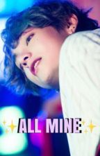 ✨ALL MINES✨  K•TH fanfic by mayapooh411